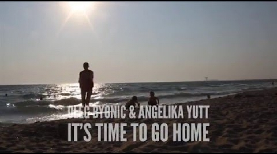 Oleg Byonic & Angelika Yutt - It's Time To Go Home (Crimea. Relax)
