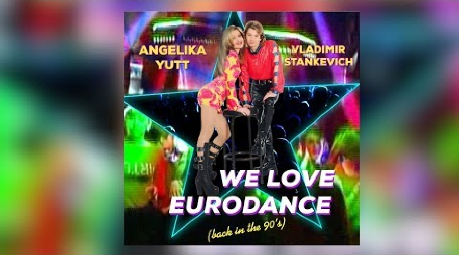 Angelika Yutt & Vladimir Stankevich - We love Eurodance (back in the 90's) [MILLENNIUM OPERA]